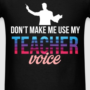 1st grade teacher - Don't make me use my teacher v - Men's T-Shirt