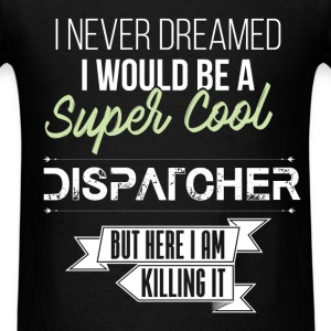 Dispatcher - I never dreamed I would be a super co - Men's T-Shirt