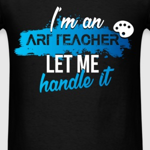 Art teacher - I'm an art teacher, let me handle it - Men's T-Shirt