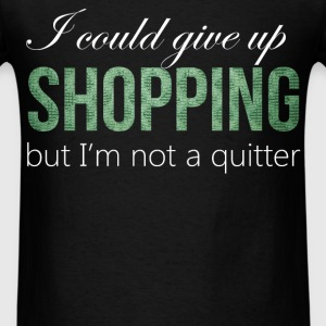 Shopping - I could give up shopping but I'm not a  - Men's T-Shirt