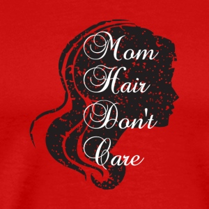 Mom hair don't care shirt for mother's day - Men's Premium T-Shirt