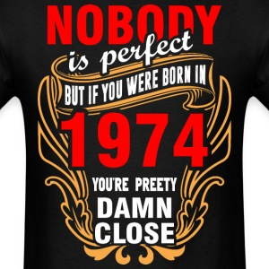 Nobody is Perfect But If You Were Born in 1974 You - Men's T-Shirt