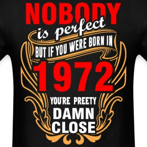Nobody is Perfect But If You Were Born in 1972 You - Men's T-Shirt