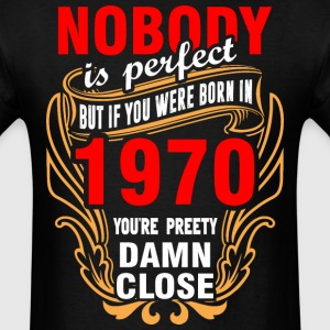 Nobody is Perfect But If You Were Born in 1970 You - Men's T-Shirt