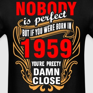 Nobody is Perfect But If You Were Born in 1959 You - Men's T-Shirt