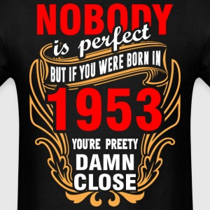 Nobody is Perfect But If You Were Born in 1953 You - Men's T-Shirt