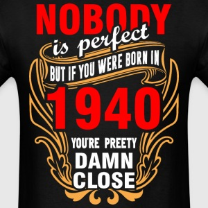 Nobody is Perfect But If You Were Born in 1940 You - Men's T-Shirt