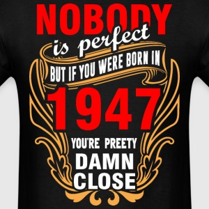 Nobody is Perfect But If You Were Born in 1947 You - Men's T-Shirt