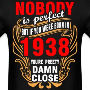 Nobody is Perfect But If You Were Born in 1938 You - Men's T-Shirt
