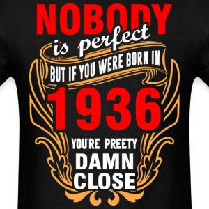 Nobody is Perfect But If You Were Born in 1936 You - Men's T-Shirt