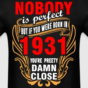 Nobody is Perfect But If You Were Born in 1931 You - Men's T-Shirt