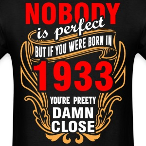 Nobody is Perfect But If You Were Born in 1933 You - Men's T-Shirt