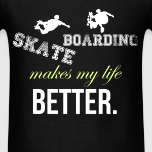 Skateboarding - Skateboarding makes my life better - Men's T-Shirt