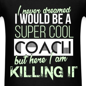 Coach - I never dreamed I would be a super cool co - Men's T-Shirt