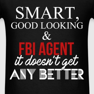 FBI Agent - Smart, good looking & FBI Agent it doe - Men's T-Shirt