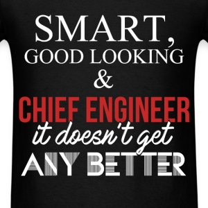 Chief Engineer - Smart, good looking & Chief Engin - Men's T-Shirt