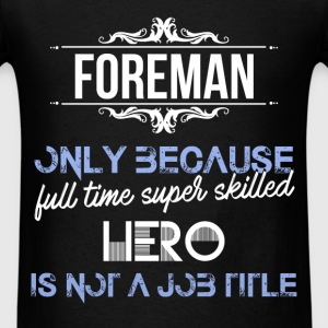 Foreman - Foreman only because full time super ski - Men's T-Shirt