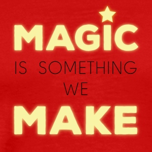 Magic is something we make - Men's Premium T-Shirt