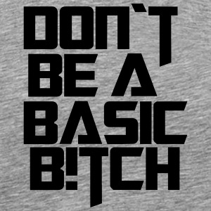 dont be a basic bitch - Men's Premium T-Shirt