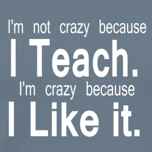 CRAZY TEACHER - Men's Premium T-Shirt