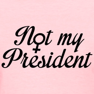 Not My President - Women's T-Shirt