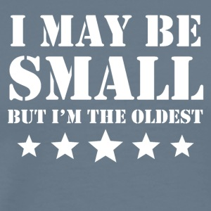 I May Be Small But I'm The Oldest - Men's Premium T-Shirt