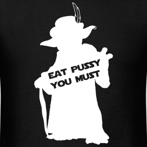 EAT PUSSY YOU MUST PIMP T-Shirts - Men's T-Shirt