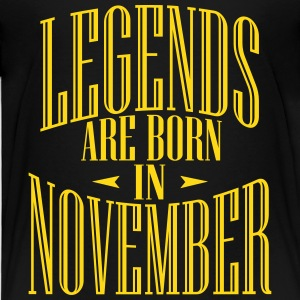 LEGENDS ARE BORN IN NOVEMBER - Toddler Premium T-Shirt