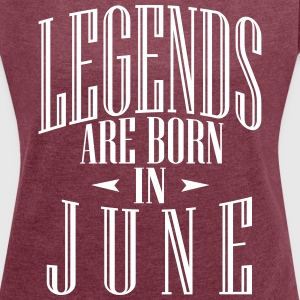 LEGENDS ARE BORN IN JUNE - Women's Roll Cuff T-Shirt