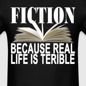 fiction_because_real_life_is_terrible_sh - Men's T-Shirt