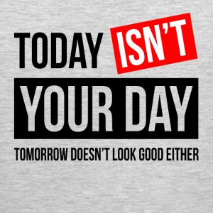 TODAY ISN'T YOUR DAY Sportswear - Men's Premium Tank