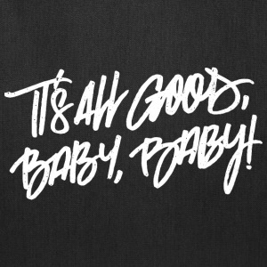 It's all good, baby, baby! - Tote Bag