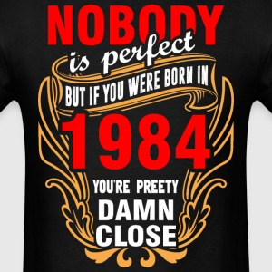 Nobody is Perfect But If You Were Born in 1984 You - Men's T-Shirt