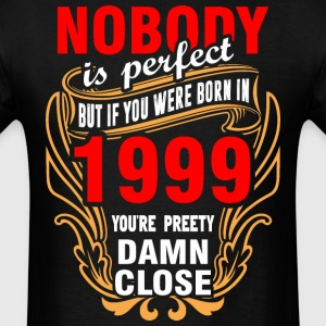 Nobody is Perfect But If You Were Born in 1999 You - Men's T-Shirt