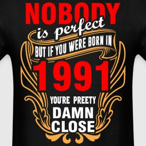 Nobody is Perfect But If You Were Born in 1991 You - Men's T-Shirt