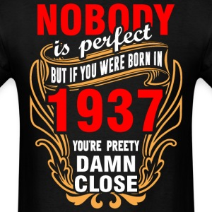 Nobody is Perfect But If You Were Born in 1937 You - Men's T-Shirt