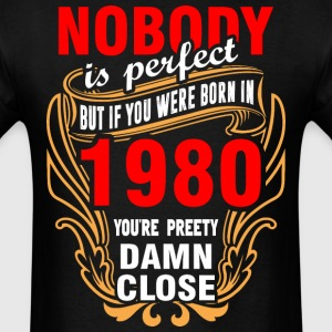 Nobody is Perfect But If You Were Born in 1980 You - Men's T-Shirt