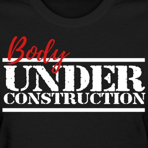 Body Under Construction shirt - Women's T-Shirt