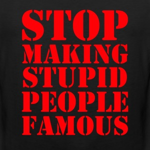 Stop Making Stupid People Famous - Men's Premium Tank