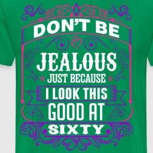 Dont Be Jealous Just Because I Look This Good At S T-Shirts - Men's Premium T-Shirt