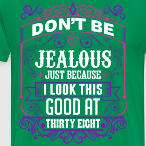 Dont Be Jealous Just Because I Look This Good At T T-Shirts - Men's Premium T-Shirt