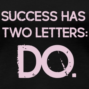 Funny Quotes: Success has 2 Letters - DO T-Shirts - Women's Premium T-Shirt