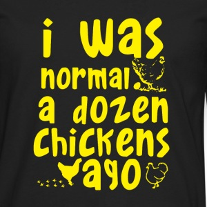 I Was Normal A Dozen Chickens Ago Long Sleeve Shirts - Men's Premium Long Sleeve T-Shirt