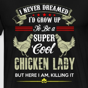 I Never Dreamed Id Grow Up To Be A Super Cool Chic T-Shirts - Men's Premium T-Shirt