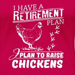 Yes, I Do Have a Retirement Plan Raising Chickens  T-Shirts - Women's Premium T-Shirt
