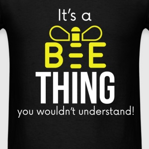 Bee - It's a bee thing you wouldn't understand! - Men's T-Shirt