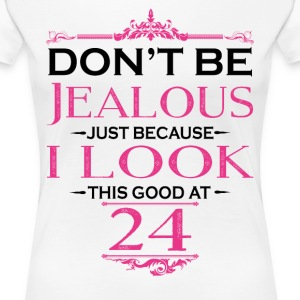 Don't be Jealous just because i look this good at T-Shirts - Women's Premium T-Shirt