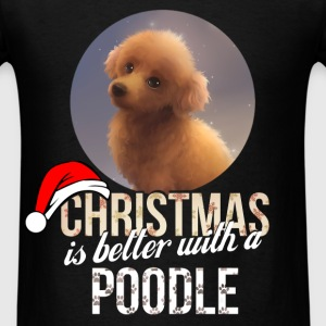 Poodle - Christmas is better with a Poodle - Men's T-Shirt