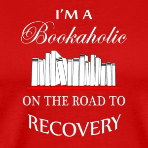 I'm a bookaholic on the road to recovery - Men's Premium T-Shirt