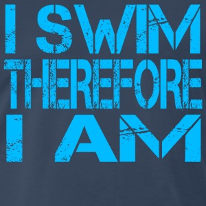 I Swim Therefore I Am T-Shirts - Men's Premium T-Shirt